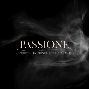 passione: a podcast by monochrome minimalist